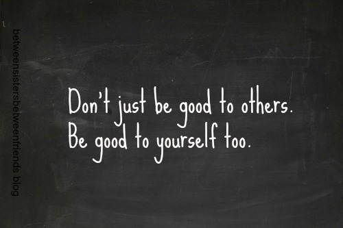 Be good to yourself quote