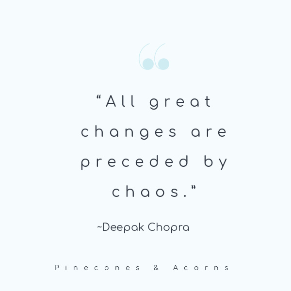 All great changes are preceded by chaos.""